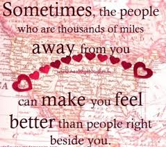 SOMETIMES THE PEOPLE WHO ARE THOUSANDS OF MILES AWAY