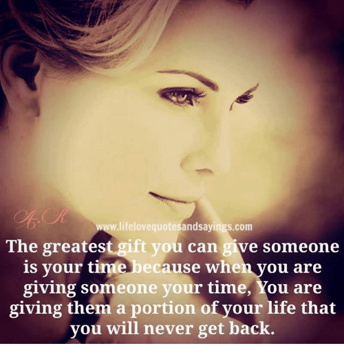 andsayings-com-the-greatest-gift-you-can-give-someone-is-your-6471651