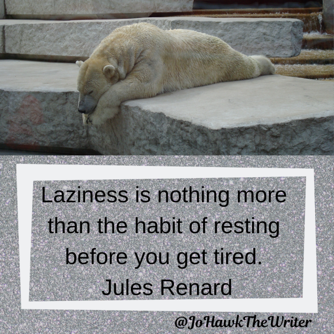 laziness-is-nothing-more-than-the-habit-of-resting-before-you-get-tired.-jules-renard