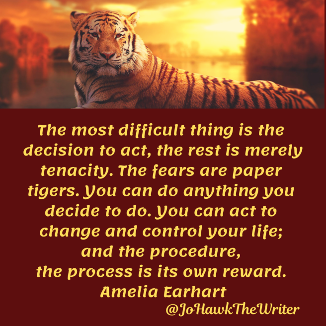 the-most-difficult-thing-is-the-decision-to-act-the-rest-is-merely-tenacity.-the-fears-are-paper-tigers.-you-can-do-anything-you-decide-to-do.-you-can-act-to-change-and-control-your-life.