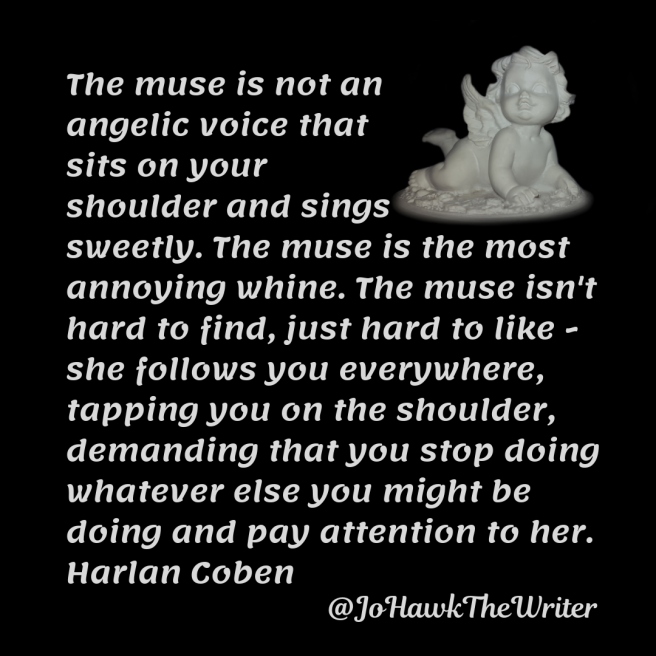 the-muse-is-not-an-angelic-voice-that-sits-on-your-shoulder-and-sings-sweetly.-the-muse-is-the-most-annoying-whine.-the-muse-isnt-hard-to-find-just-hard-to-like-she-follows-you-everywher.