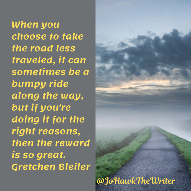 when-you-choose-to-take-the-road-less-traveled-it-can-sometimes-be-a-bumpy-ride-along-the-way-but-if-youre-doing-it-for-the-right-reasons-then-the-reward-is-so-great.-gretchen-bleiler