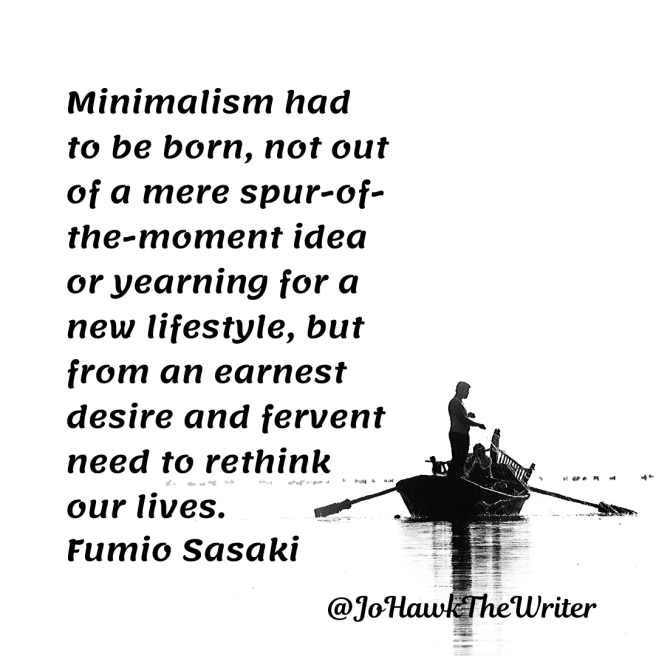 minimalism-had-to-be-born-not-out-of-a-mere-spur-of-the-moment-idea-or-yearning-for-a-new-lifestyle-but-from-an-earnest-desire-and-fervent-need-to-rethink-our-lives.-fumio-sasak