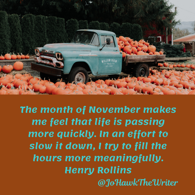 the-month-of-november-makes-me-feel-that-life-is-passing-more-quickly.-in-an-effort-to-slow-it-down-i-try-to-fill-the-hours-more-meaningfully.-henry-rollins