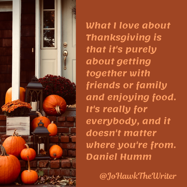 What I love about Thanksgiving is that it's purely about getting together with friends or family and enjoying food. It's really for everybody, and it doesn't matter where you're from. Daniel Humma heading