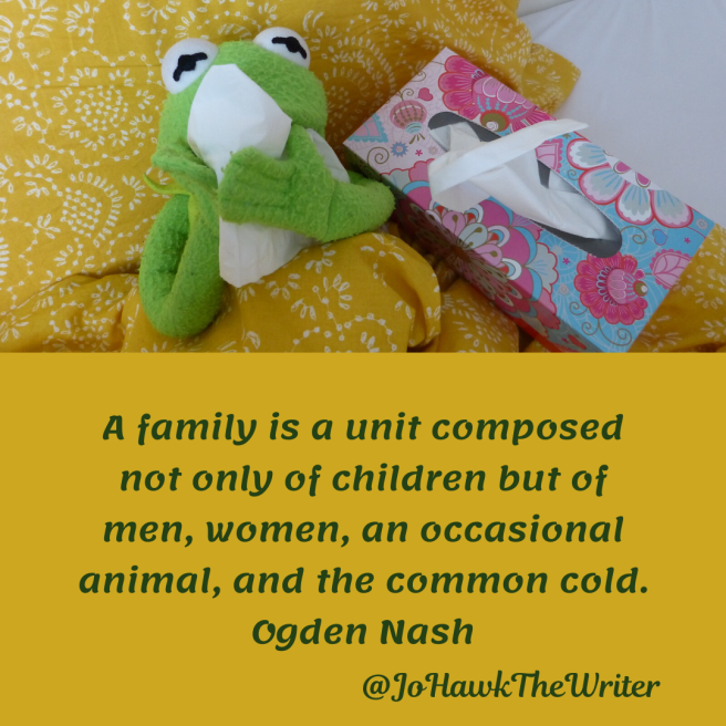 a-family-is-a-unit-composed-not-only-of-children-but-of-men-women-an-occasional-animal-and-the-common-cold.-ogden-nash.