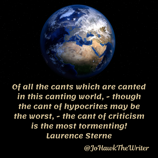 of-all-the-cants-which-are-canted-in-this-canting-world-though-the-cant-of-hypocrites-may-be-the-worst-the-cant-of-criticism-is-the-most-tormenting-laurence-sterne