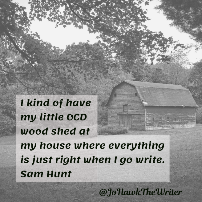 i-kind-of-have-my-little-ocd-wood-shed-at-my-house-where-everything-is-just-right-when-i-go-write.-sam-hunt-