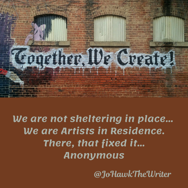 we-are-not-sheltering-in-place...-we-are-artists-in-residence.-there-that-fixed-it...-anonymous