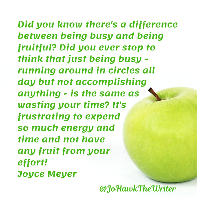 did-you-know-theres-a-difference-between-being-busy-and-being-fruitful_-did-you-ever-stop-to-think-that-just-being-busy-running-around-in-circles-all-day-but-not-accomplishing-anything