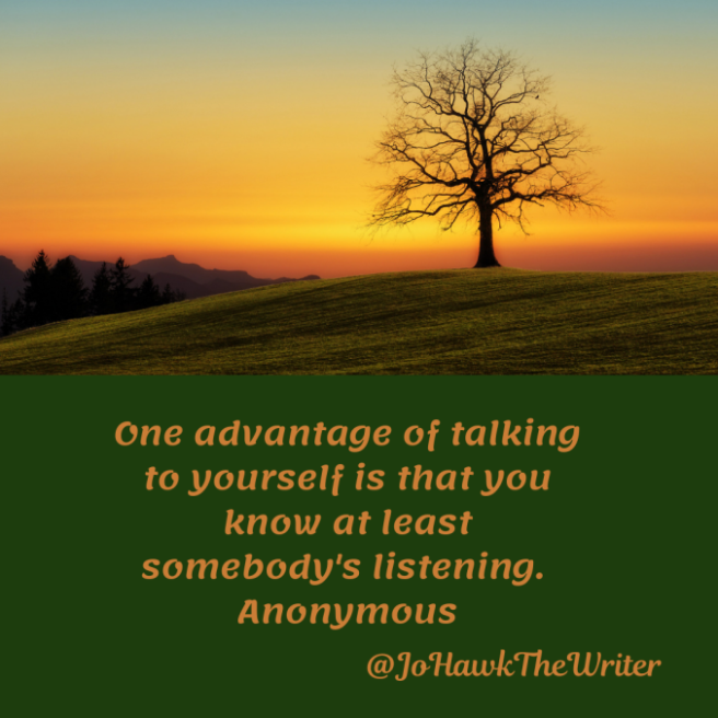 one-advantage-of-talking-to-yourself-is-that-you-know-at-least-somebodys-listening.-anonymous