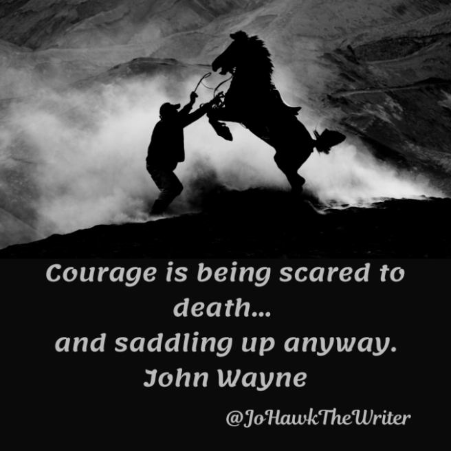 courage-is-being-scared-to-death...-and-saddling-up-anyway.-john-wayne