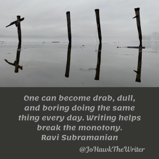 one-can-become-drab-dull-and-boring-doing-the-same-thing-every-day.-writing-helps-break-the-monotony.-ravi-subramanian