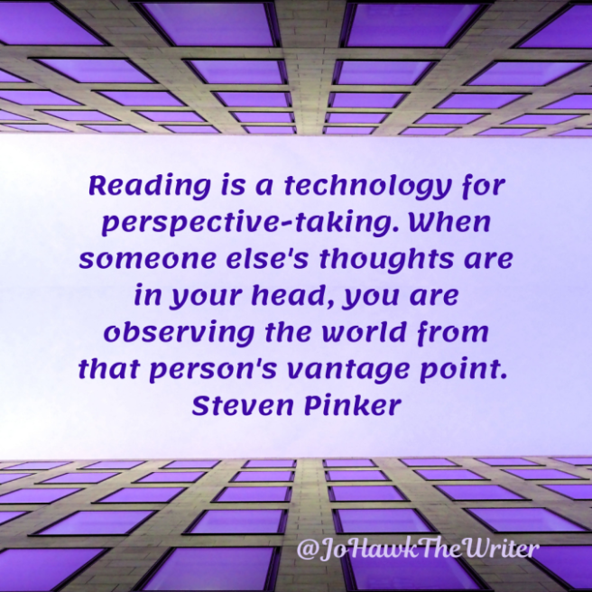 reading-is-a-technology-for-perspective-taking.-when-someone-elses-thoughts-are-in-your-head-you-are-observing-the-world-from-that-persons-vantage-point.-steven-pinker.