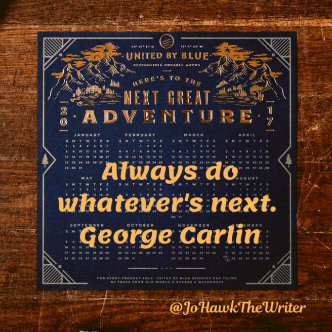always-do-whatevers-next.-george-carlin