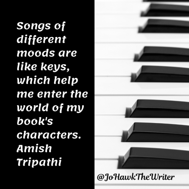 Songs of different moods are like keys, which help me enter the world of my book's characters. Amish Tripathi