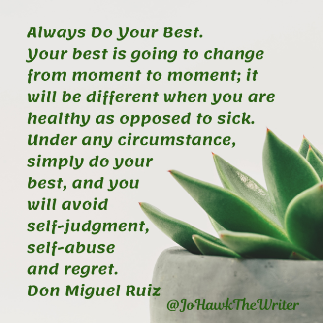 always-do-your-best.-your-best-is-going-to-change-from-moment-to-moment-it-will-be-different-when-you-are-healthy-as-opposed-to-sick.-under-any-circumstance-simply-do-your-best-and-you-