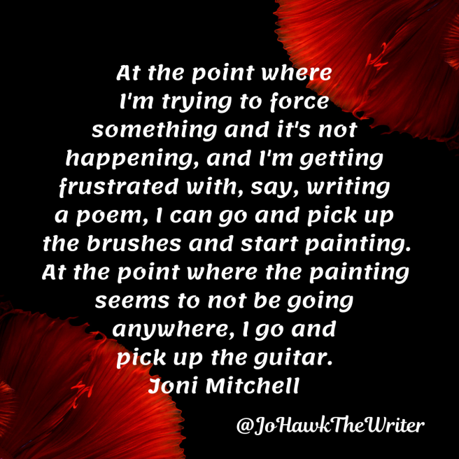 at-the-point-where-im-trying-to-force-something-and-its-not-happening-and-im-getting-frustrated-with-say-writing-a-poem-i-can-go-and-pick-up-the-brushes-and-start-
