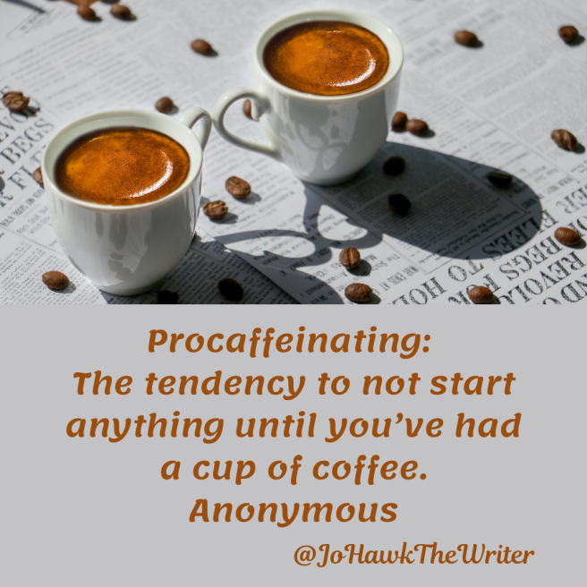 procaffeinating_-the-tendency-to-not-start-anything-until-youve-had-a-cup-of-coffee.-anonymous