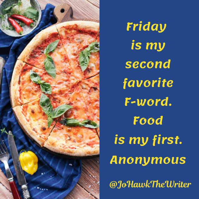friday-is-my-second-favorite-f-word.-food-is-my-first.-anonymous