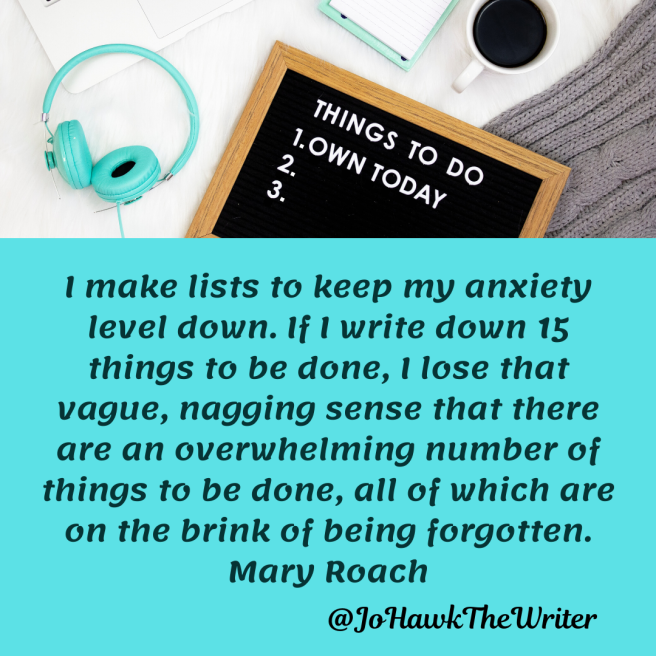 i-make-lists-to-keep-my-anxiety-level-down.-if-i-write-down-15-things-to-be-done-i-lose-that-vague-nagging-sense-that-there-are-an-overwhelming-number-of-things-to-be-done-all-of-which-a