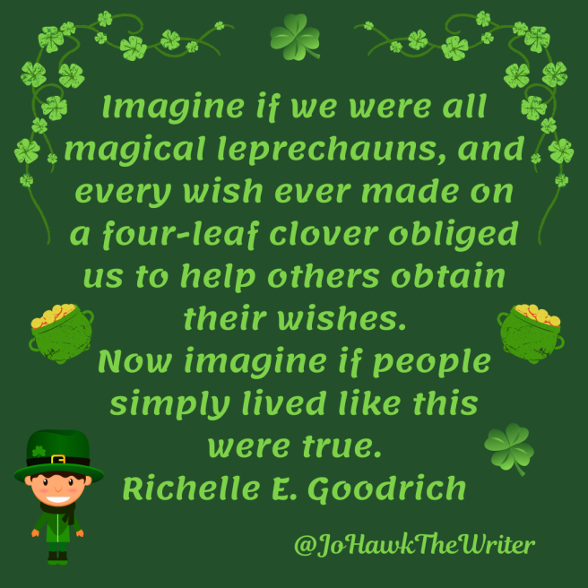 imagine-if-we-were-all-magical-leprechauns-and-every-wish-ever-made-on-a-four-leaf-clover-obliged-us-to-help-others-obtain-their-wishes.-now-imagine-if-people-simply-lived-like-this-were