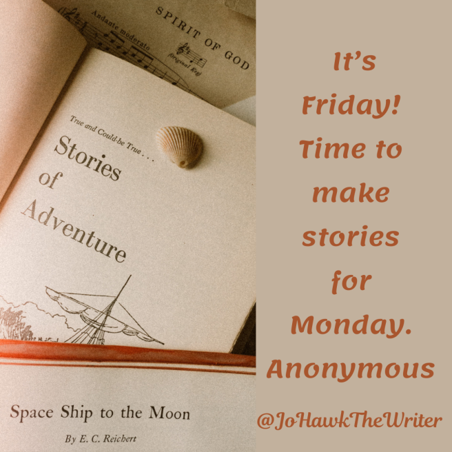 its-friday-time-to-make-stories-for-monday.-anonymous