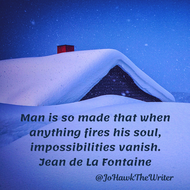 man-is-so-made-that-when-anything-fires-his-soul-impossibilities-vanish.-jean-de-la-fontaine.