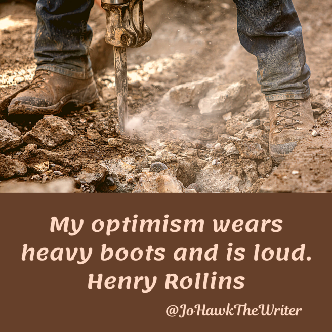 my-optimism-wears-heavy-boots-and-is-loud.-henry-rollins