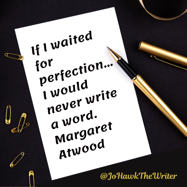 if-i-waited-for-perfection...-i-would-never-write-a-word.-margaret-atwood.