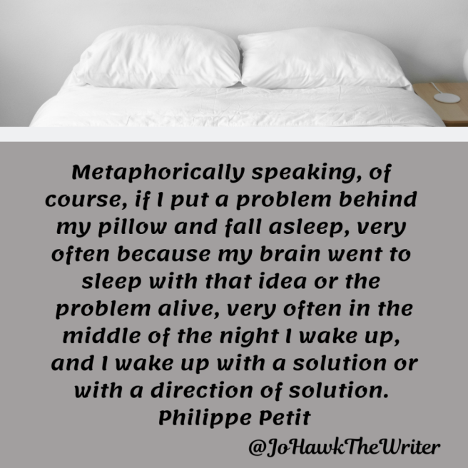 metaphorically-speaking-of-course-if-i-put-a-problem-behind-my-pillow-and-fall-asleep-very-often-because-my-brain-went-to-sleep-with-that-idea-or-the-problem-alive-very-often-in-the-midd.p