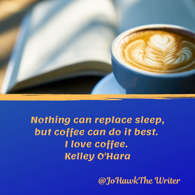 nothing-can-replace-sleep-but-coffee-can-do-it-best.-i-love-coffee.-kelley-ohara