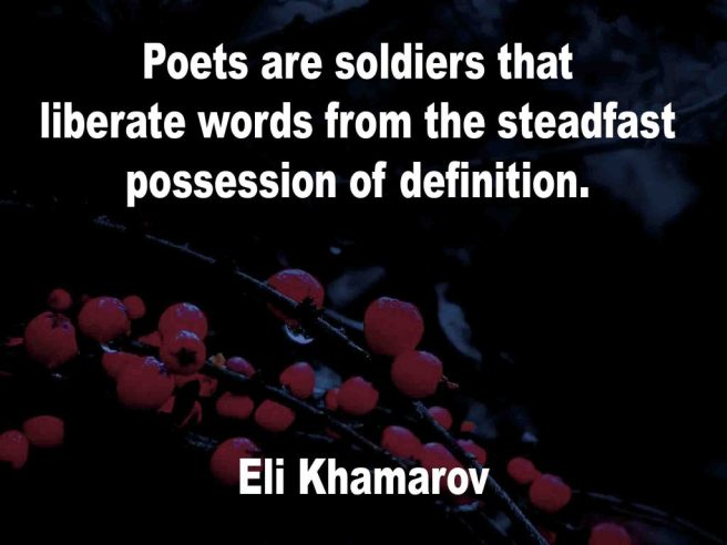 The image shows a spray of red berries on a black background on which a quotation by Eli Khamarov is written. It speaks of poets being soldiers that liberate words from the steadfast possession of definition.