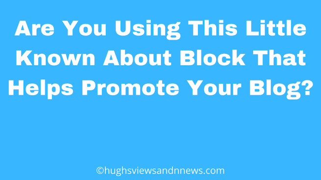 Banner for the blog post Are You Using This Little Known About Block That Helps Promote Your Blog?